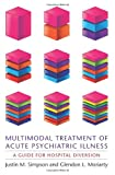 Multimodal Treatment of Acute Psychiatric Illness, Justin M. Simpson and Glendon L. Moriarty, 0231158831
