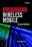 Broadband Wireless Mobile: 3G and Beyond