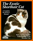 The Exotic Shorthair Cat: Everything About Acquisition, Care, Nutrition, Behavior, Health Care, and Breeding (More Complete Pet Owner's Manuals)
