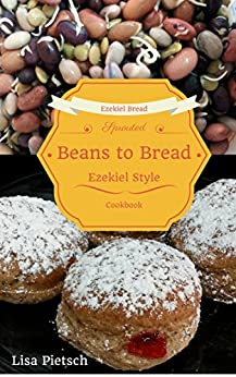Beans to Bread: Ezekiel Style Bread Cookbook by [Pietsch, Lisa]