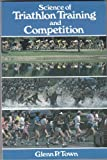 Science of Triathlon Training and Competition, Town, Glenn P., 0873221826