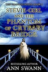 Stevie-girl and the Phantom of Crybaby Bridge (The Phantom Series Book 3)