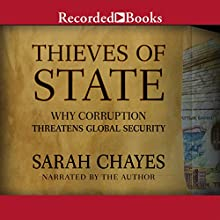 Thieves of State: Why Corruption Threatens Global Security Audiobook by Sarah Chayes Narrated by Sarah Chayes