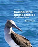 Comparative Biomechanics : Life's Physical World, Vogel, Steven, 0691155666
