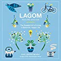 Lagom: Not Too Little, Not Too Much: The Swedish Art of Living a Balanced, Happy Life Audiobook by Niki Brantmark Narrated by Ana Clements