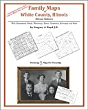 Family Maps of White County, Illinois, Deluxe Edition : With Homesteads, Roads, Waterways, Towns, Cemeteries, Railroads, and More, Boyd`, Gregory A., 142031338X