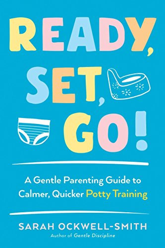 - Ready, Set, Go!: A Gentle Parenting Guide to Calmer, Quicker Potty Training
