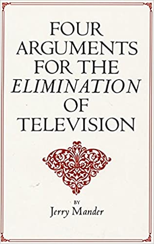 four arguments for the elimination of television jerry mander