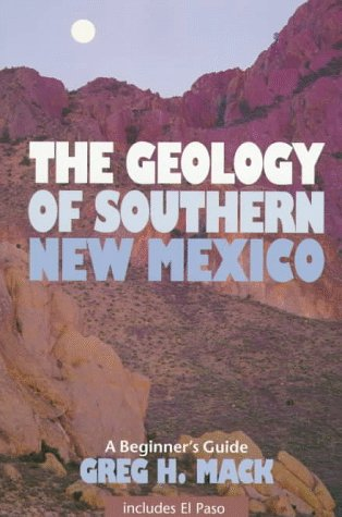 The Geology of Southern New Mexico: A Beginner's Guide : Including El Paso