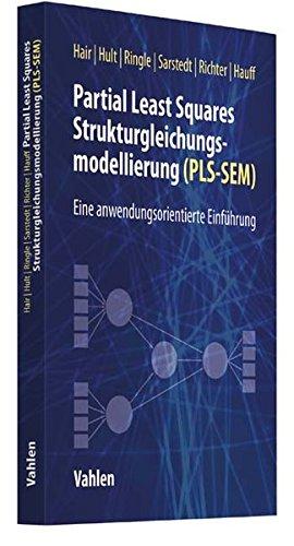Partial Least Squares Strukturgleichungsmodellierung: Eine anwendungsorientierte Einführung
