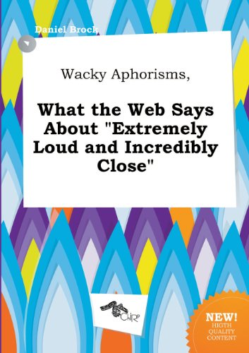 Wacky Aphorisms, What the Web Says about Extremely Loud and Incredibly Close