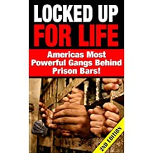 Locked up for Life 2nd Edition: America's Most Powerful Gangs Behind Prison Bars ((criminals, prison, prison stories, prison life, gangs, prison books, ... time, prison nation, justice, penitentiary)