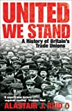 United We Stand: A History of Britain's Trade Unions