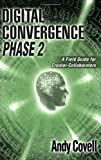 Digital Convergence Phase 2 : A Field Guide for Creator-Collaborators, Covell, Andy, 1588743721