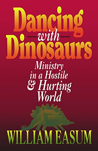 Dancing with Dinosaurs: Ministry in a Hostile & Hurting (Dancing Dinosaurs)