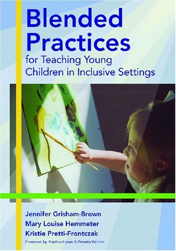 By Jennifer Grisham-Brown - Blended Practices for Teaching Young Children in Inclusive Settings: 1st (first) Edition