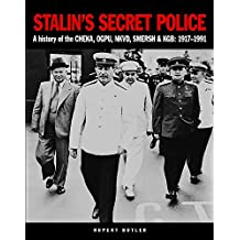 Stalin's Secret Police: A history of the CHEKA, OGPU,NKVD, SMERSH & KGB: 1917–1991