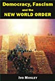 Democracy, Fascism and the New World Order, Ivo Mosley, 0907845649