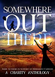 Somewhere Out There: Indie Authors in Support of Immigrant Families: A Charity Anthology