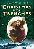 Christmas in the Trenches, Alan Wakefield, 0750941685