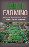 mini farming mini farming for beginners a step by step guide to grow organic fruits and vegetables on your mini farm mini farming a beginners guide mini farming free mini farming for