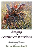 Among the Feathered Warriors, Berna Deane South, 1608442292