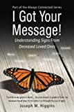 I Got Your Message!: Understanding Signs From Deceased Loved Ones (Always Connected) (Volume 2)