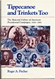 img - for Tippecanoe and Trinkets Too: The Material Culture of American Presidential Campaigns 1828-1984 book / textbook / text book