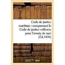 Code de Justice Maritime: Comprenant Le Code de Justice Militaire Pour L'Armee de Mer