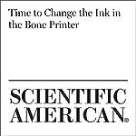 Time to Change the Ink in the Bone Printer | Karen Weintraub