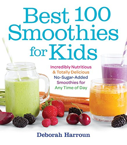 or Kids: Incredibly Nutritious and Totally Delicious No-Sugar-Added Smoothies for Any Time of Day ()