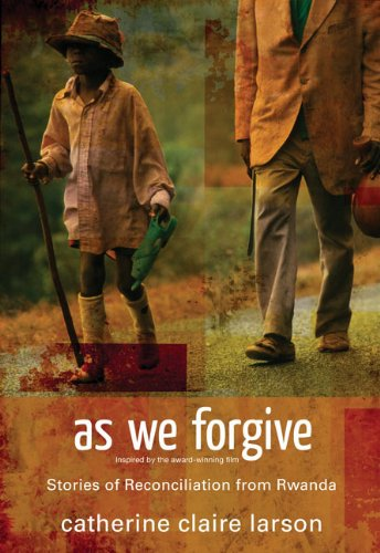 Read Online As We Forgive: Stories of Reconciliation from Rwanda pdf