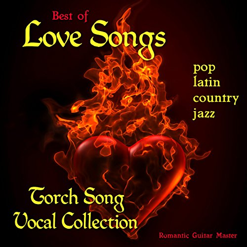 Best of Love Songs: Torch Song Vocal Collection - Pop, Latin, Country, Jazz