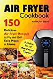 Air Fryer Cookbook: 150 Delicious Air Fryer Recipes to Fry and Grill Easy Meals at Home