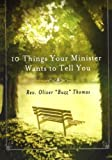 10 Things Your Minister Wants to Tell You, Oliver Thomas, 0312384920