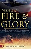Vessels of Fire and Glory: Breaking Demonic Spells Over America to Release a Great Awakening