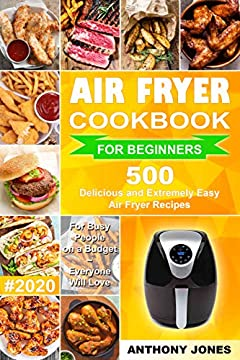 Air Fryer Cookbook for Beginners #2020: 500 Delicious and Extremely Easy Air Fryer Recipes for Busy People on a Budget - Everyone will Love