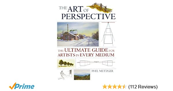 The art of perspective the ultimate guide for artists in every the art of perspective the ultimate guide for artists in every medium phil metzger 9781581808551 amazon books fandeluxe Choice Image