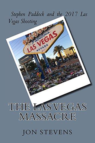 The Las Vegas Massacre: Stephen Paddock and the 2017 Las Vegas - Hours Paddock
