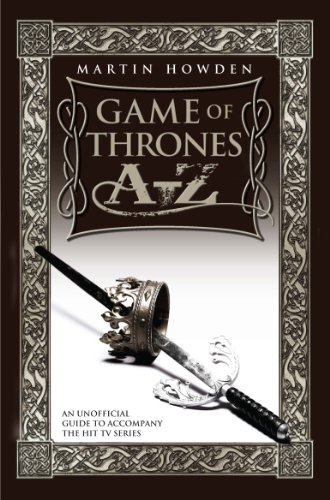 Games of Thrones A-Z: An Unofficial Guide to Accompany the Hit TV Series (A Dance With Dragons Dreams And Dust)