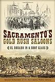 Sacramento's Gold Rush Saloons:: El Dorado in a Shot Glass