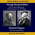 The Great Minds Collection - George Bernard Shaw and Richard Wagner: The Perfect Wagnerite - A Commentary on the Niblung's Ring with Wagner's Art and Revolution Audiobook by George Bernard Shaw, Richard Wagner Narrated by Bob Neufeld