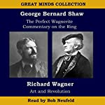 The Great Minds Collection - George Bernard Shaw and Richard Wagner: The Perfect Wagnerite - A Commentary on the Niblung's Ring with Wagner's Art and Revolution | George Bernard Shaw,Richard Wagner