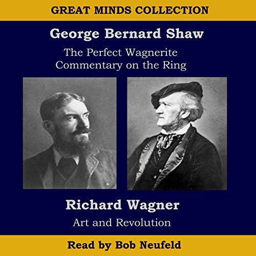The Great Minds Collection   George Bernard Shaw And Richard Wagner  The Perfect Wagnerite   A Commentary On The Niblungs Ring With Wagners Art And Revolution