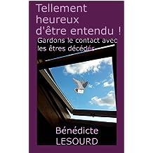 Tellement heureux d'être entendu ! Gardons le contact avec les êtres décédés. (French Edition)