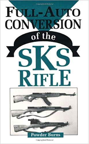 Full-Auto Conversion of the Sks Rifle: Powder Burns
