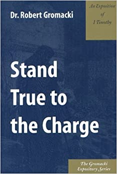 Book Stand True to the Charge : An Exposition of 1. Timothy
