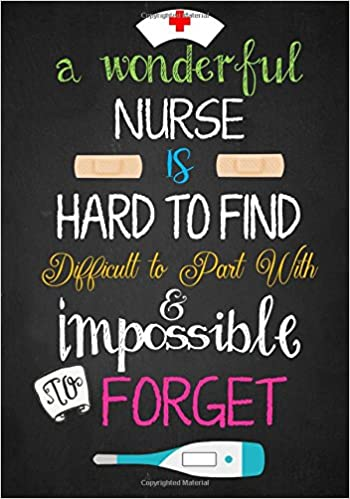a wonderful nurse is hard to find difficult to part with impossible to forget great as nurse journal organizer practitioner gift or nurse graduation gift nurse notebooks gifts volume 1