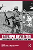Triumph Revisited: Historians Battle for the Vietnam War