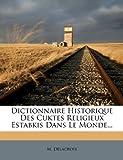 Dictionnaire Historique des Cuktes Religieux Estabkis Dans le Monde..., M. Delacroix, 1272946541